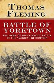 The Battle of Yorktown: The Story of the Climactic Battle of the American Revolution by Thomas Fleming image