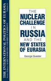 The International Politics of Eurasia: v. 6: The Nuclear Challenge in Russia and the New States of Eurasia by S.Frederick Starr