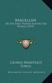 Magellan: Or the First Voyage Round the World (1879) by George Makepeace Towle