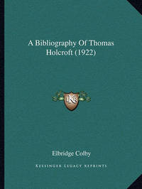 A Bibliography of Thomas Holcroft (1922) by Elbridge Colby