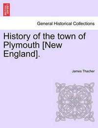 History of the Town of Plymouth [New England]. by James Thacher