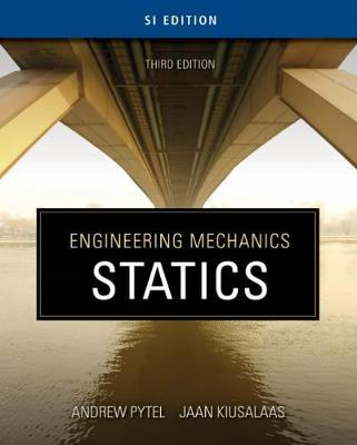 Engineering Mechanics: Statics - SI Version by Andrew Pytel