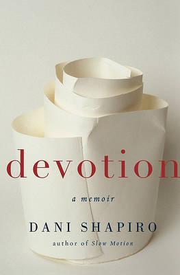 Devotion: A Memoir by Dani Shapiro image
