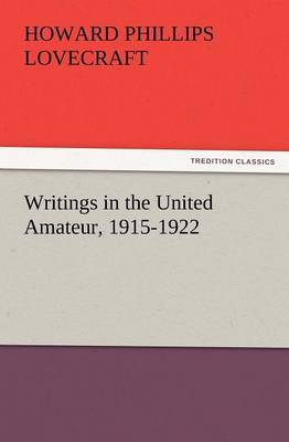 Writings in the United Amateur, 1915-1922 by H.P. Lovecraft