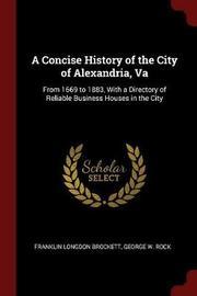 A Concise History of the City of Alexandria, Va by Franklin Longdon Brockett image