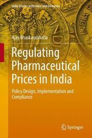 Regulating Pharmaceutical Prices in India by Ajay Bhaskarabhatla