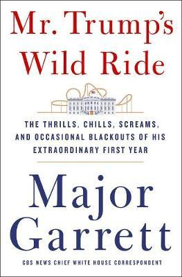 Mr. Trump's Wild Ride by Major Garrett image
