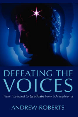 Defeating the Voices - How I Learned to Graduate from Schizophrenia by Andrew Roberts image