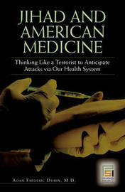 Jihad and American Medicine by Adam F. Dorin