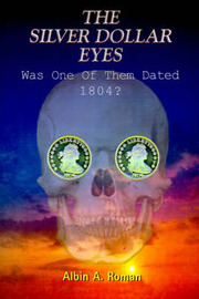 The Silver Dollar Eyes: Was One of Them Dated 1804? by Albin A. Roman image