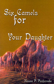 Six Camels for Your Daughter: Pictures in Words from My Nomadic Years by Nonna P. Ponferrada