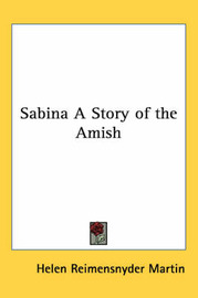 Sabina A Story of the Amish by Helen (Reimensnyder ) Martin