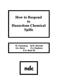 How to Respond to Hazardous Chemical Spills by W. Unterberg