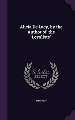 Alicia de Lacy, by the Author of 'The Loyalists' by Jane West