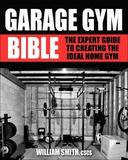 Garage Gym Bible by William Smith