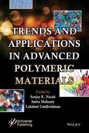 Trends and Applications in Advanced Polymeric Materials by Sanjay K. Nayak