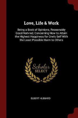 Love, Life & Work by Elbert Hubbard image