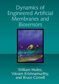 Dynamics of Engineered Artificial Membranes and Biosensors by William Hoiles