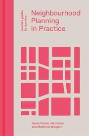 Neighbourhood Planning in Practice by Gavin Parker