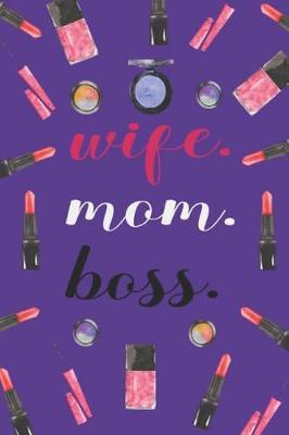 wife. mom. boss. by Blush and Bloom Books