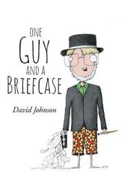 One Guy and a Briefcase by David Johnson