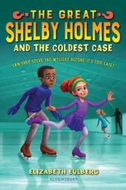 The Great Shelby Holmes and the Coldest Case by Elizabeth Eulberg