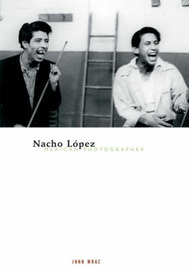 Nacho Lopez, Mexican Photographer by John Mraz image