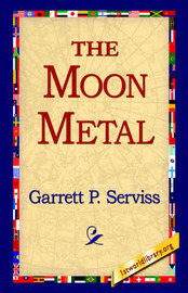 The Moon Metal by Garrett Putman Serviss