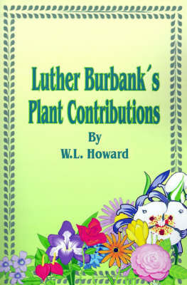 Luther Burbank's Plant Contributions: Bulletin 691 March, 1945 by W. L. Howard