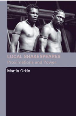 Local Shakespeares by Martin Orkin