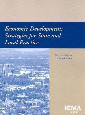 Economic Development: Strategies for State and Local Practice by Steven G. Koven