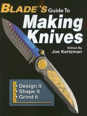 Blades Guide to Making Knives by J Kertzman