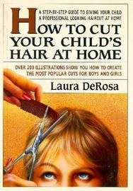 How to Cut Your Child's Hair at Home: A Simple Guide to Giving Your Child a Professional Looking Haircut at Home by Laura DeRosa image