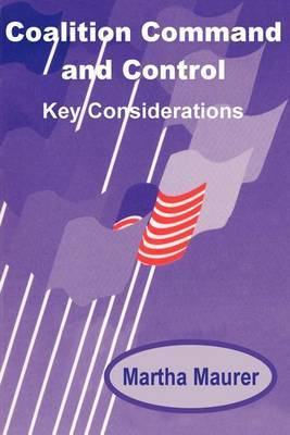 Coalition Command and Control: Key Considerations by Martha E. Maurer