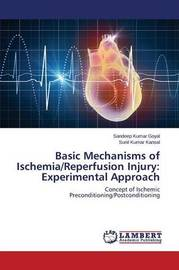Basic Mechanisms of Ischemia/Reperfusion Injury by Goyal Sandeep Kumar