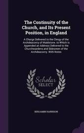 The Continuity of the Church, and Its Present Position, in England by Benjamin Harrison