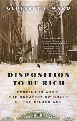 A Disposition to Be Rich by Geoffrey C Ward