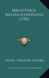 Bibliotheca Melanchthoniana (1782) by Georg Theodor Strobel