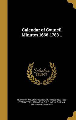 Calendar of Council Minutes 1668-1783 .. by Berthold 1837-1908 Fernow