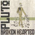 Broken Hearted by Pluto