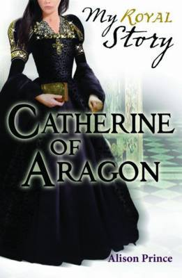 Catherine of Aragon (My Story) by Alison Prince image