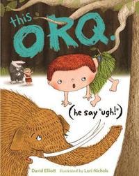 "This Orq. (He say ""UGH!"") by David Elliott"