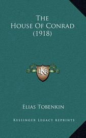 The House of Conrad (1918) by Elias Tobenkin