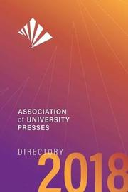 Association of University Presses Directory 2018 by Association of University Presses
