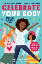 Celebrate Your Body (and Its Changes, Too!) by Sonya Renee Taylor