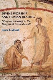 Divine Worship and Human Healing by Bruce T. Morrill image