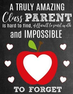 A Truly Amazing Class Parent Is Hard To Find, Difficult To Part With And Impossible To Forget by Sentiments Studios image