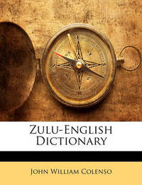 Zulu-English Dictionary by Bishop John William Colenso