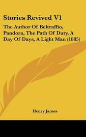 Stories Revived V1: The Author of Beltraffio, Pandora, the Path of Duty, a Day of Days, a Light Man (1885) by Henry James Jr