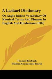 A Laskari Dictionary: Or Anglo-Indian Vocabulary of Nautical Terms and Phrases in English and Hindustani (1882) by Thomas Roebuck